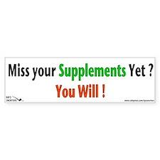 Miss you Supplements Yet? Bumper Sticker