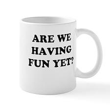 Are We Having Fun Yet? Mug
