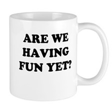Are We Having Fun Yet? Mug