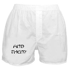 And Then? Boxer Shorts
