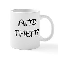 And Then? Mug