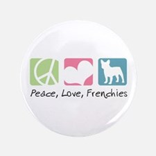 """Peace, Love, Frenchies 3.5"""" Button"""