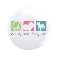 """Peace, Love, Frenchies 3.5"""" Button (100 pack)"""