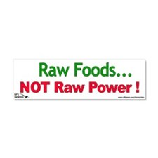 Raw Foods ! Not Raw Power ! Car Magnet 10 x 3