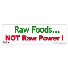 Raw Foods ! Not Raw Power ! Bumper Sticker