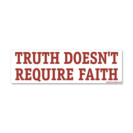Truth Doesn't Require Faith Car Magnet 10 x 3