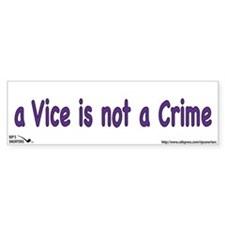 A Vice is not a Crime Bumper Sticker