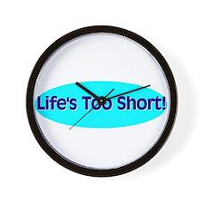 Life's Too Short! Wall Clock