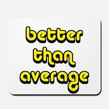 better than average Mousepad