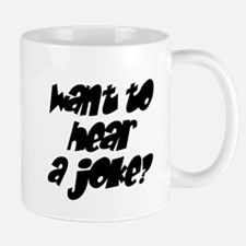 want to hear a joke? Mug
