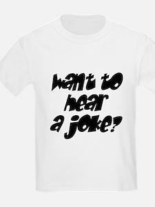 want to hear a joke? T-Shirt