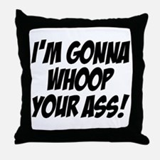gonna whoop your ass Throw Pillow