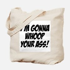 gonna whoop your ass Tote Bag