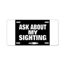 Ask about my sighting 2 Aluminum License Plate