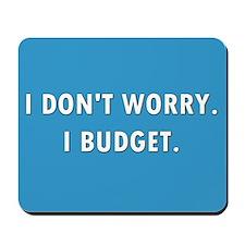 I Don't Worry. I Budget. Mousepad