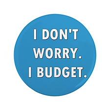 "I Don't Worry. I Budget. 3.5"" Button"