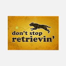 Don't Stop Retrievin' Rectangle Magnet