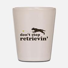 Don't Stop Retrievin' Shot Glass