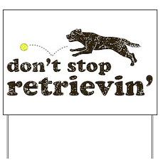Don't Stop Retrievin' Yard Sign
