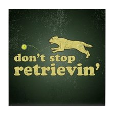 Don't Stop Retrievin' Tile Coaster