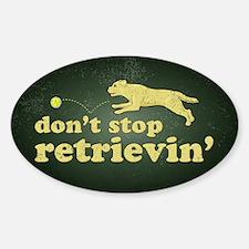 Don't Stop Retrievin' Sticker (Oval)