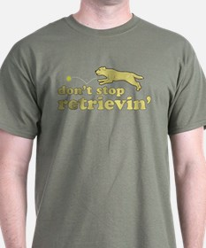 Don't Stop Retrievin' T-Shirt