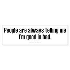 Good In Bed Bumper Bumper Sticker