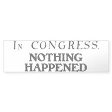 In CONGRESS, NOTHING HAPPENED Bumper Sticker
