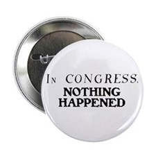 "In CONGRESS, NOTHING HAPPENED 2.25"" Button"