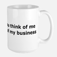What you think of me is none Large Mug