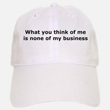 What you think of me is none Baseball Baseball Cap