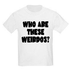 Who Are These Weirdos? T-Shirt