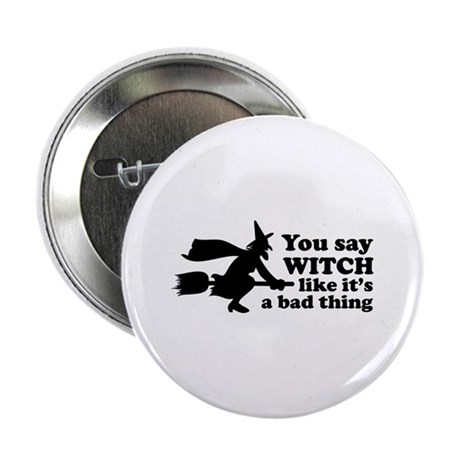 "You say witch 2.25"" Button"