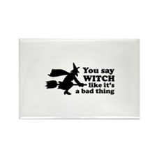 You say witch Rectangle Magnet