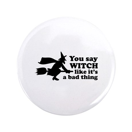 "You say witch 3.5"" Button"