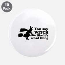 """You say witch 3.5"""" Button (10 pack)"""