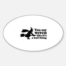 You say witch Sticker (Oval)