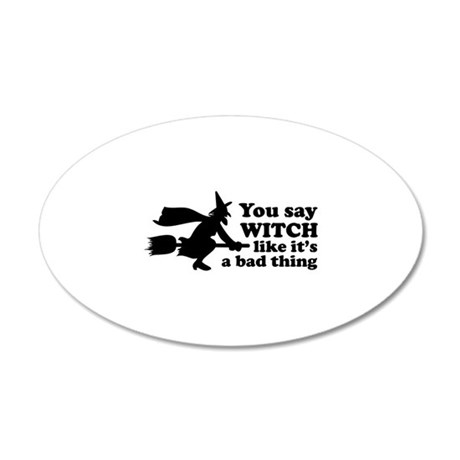 You say witch 22x14 Oval Wall Peel