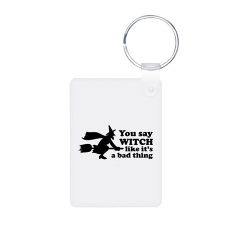 You say witch Aluminum Photo Keychain
