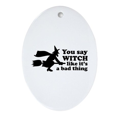 You say witch Ornament (Oval)