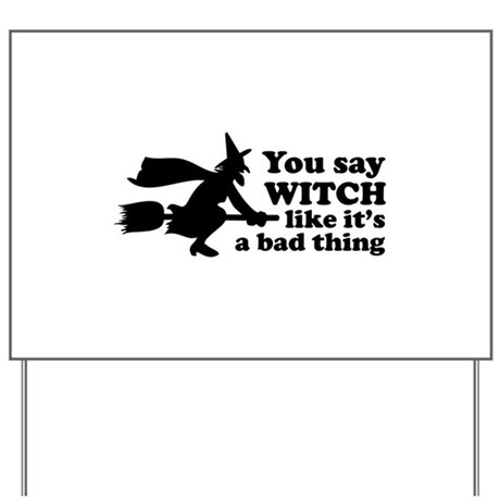 You say witch Yard Sign