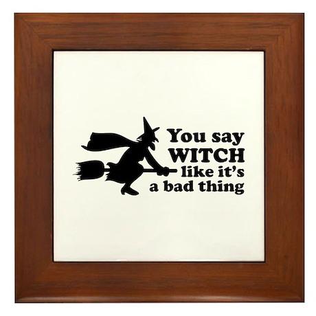 You say witch Framed Tile