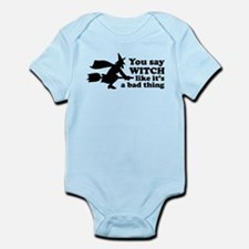 You say witch Infant Bodysuit