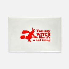 You say witch Rectangle Magnet (10 pack)