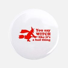 """You say witch 3.5"""" Button"""