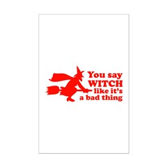 You say witch Posters