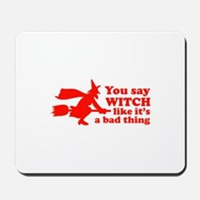 You say witch Mousepad