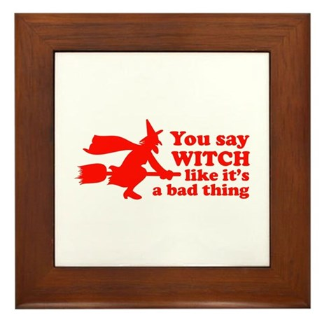 You say witch Framed Tile