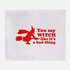 You say witch Throw Blanket