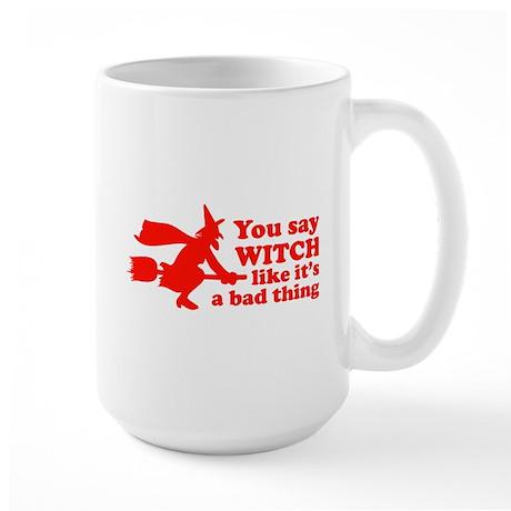 You say witch Large Mug